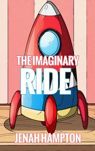 The Imaginary Ride (Illustrated Children's Book Ages 2-5)