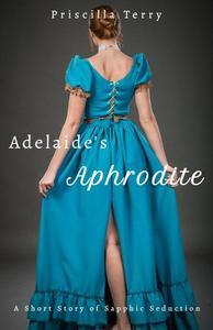 Adelaide's Aphrodite: A Short Story of Sapphic Seduction