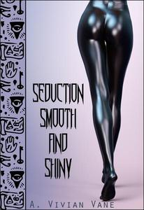 Seduction Smooth and Shiny
