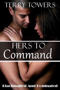 Hers To Command: Blackmailed and Dominated