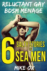 6 Salty Stories of Sea Men: Reluctant Gay BDSM Menage