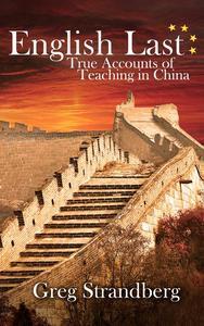 English Last: True Accounts of Teaching in China