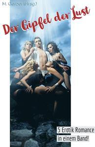 Der Gipfel der Lust - 5 Erotik Romance in einem Band!