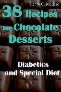 38 Recipes for Chocolate Desserts. Diabetics and Special Diets