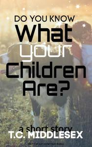 Do You Know What You Children Are?