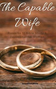 The Capable Wife: Proverbs 31 Bible Study & Devotional for Women