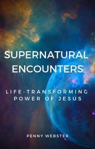 Supernatural Encounters Life-Transforming Power Of Jesus