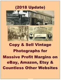 Copy & Sell Vintage Photographs for Massive Profit Margins on eBay, Amazon, Etsy & Countless Other Websites