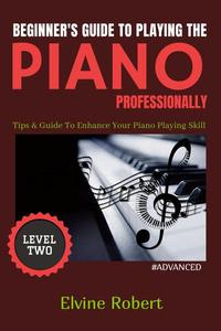 Beginner's Guide to Playing the Piano Professionally