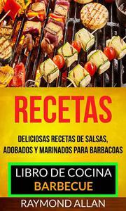 Recetas: Deliciosas Recetas De Salsas, Adobados Y Marinados Para Barbacoas (Libro De Cocina: Barbecue)