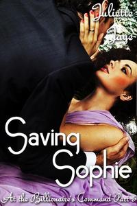 Saving Sophie (At the Billionaire's Command Part 5) (Dominating Billionaire Erotic Romance)