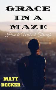 Grace In a Maze: How To Make It Through