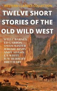 Twelve Short Stories of The Old Wild West