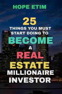25 Things you Must Start Doing to Become a Real Estate Millionaire Investor