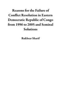 Reasons for the Failure of Conflict Resolution in Eastern Democratic Republic of Congo from 1996 to 2005 and Seminal Solutions