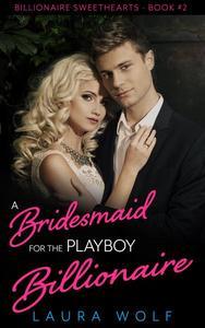 A Bridesmaid for the Playboy Billionaire