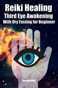 Reiki Healing Third Eye Awakening With Dry Fasting for Beginners: Awaken Your Empathic Abilities & Intuitive