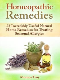 Homeopathic Remedies: 25 Incredibly Useful Natural Home Remedies for Treating Seasonal Allergies