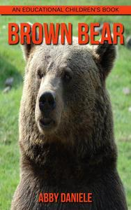Brown Bear! An Educational Children's Book