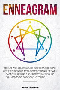 Enneagram Become Who You Really Are with the Sacred Road of the 9 Personality Types. Master Personal Growth, Emotional Healing & Self-Discovery - The Guide You Need to Go Back to Being Yourself