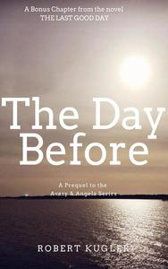 The Day Before: A prequel chapter to THE LAST GOOD DAY