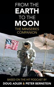 From the Earth to the Moon: The Miniseries Companion
