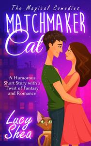 Matchmaker Cat: A Humorous Short Story with a Twist of Fantasy and Romance