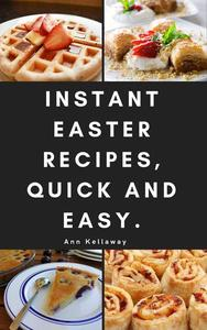 Instant Easter Recipes, Quick and Easy.