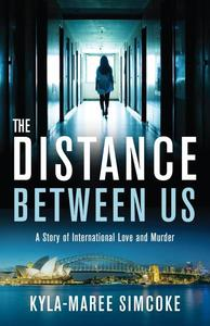 The Distance Between Us A Story of International Love and Murder