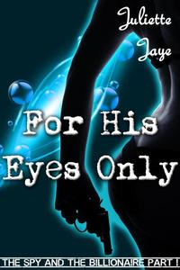 For His Eyes Only (The Spy and the Billionaire Part 1) (A Romance Spy Thriller)