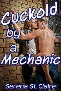 Cuckold by a Mechanic (Cuckolding Erotica)