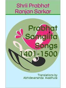 Prabhat Samgiita – Songs 1401-1500: Translations by Abhidevananda Avadhuta
