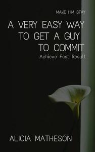 A Very Easy Way To Get A Guy To Commit: Achieve Fast Result