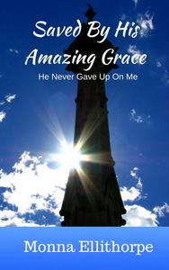 Saved By His Amazing Grace – He Never Gave Up On Me