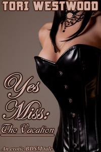 Yes Miss: The Vacation (BDSM, Dominatrix, Sex slave)
