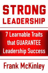 Strong Leadership: 7 Learnable Traits That Guarantee Leadership Success