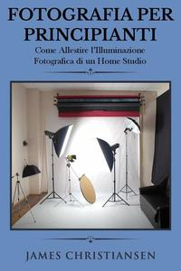 Fotografia Per Principianti: Come Allestire l'Illuminiazione Fotografica di un Home Studio