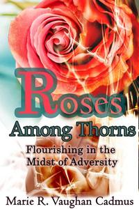 Roses Among Thorns (Flourishing in the Midst of Adversity