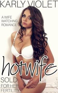 Hotwife: Sold For Her Fertility - A Wife Sharing Romance