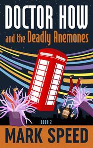 Doctor How and the Deadly Anemones (Doctor How Book Two)