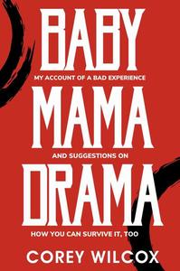 Baby Mama Drama: My Account of a Bad Experience and How You Can Survive It, Too