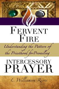 Fervent Fire: Understanding the Pattern of the Priesthood for Prevailing Intercessory Prayer