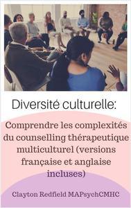 Diversité culturelle: Comprendre les complexités du counselling thérapeutique multiculturel (versions française et anglaise incluses)