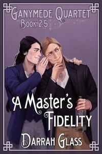 A Master's Fidelity (Ganymede Quartet Book 2.5)