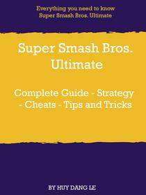 Super Smash Bros. Ultimate Complete Guide - Strategy - Cheats - Tips and Tricks