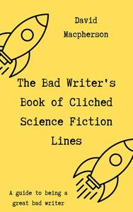 The Bad Writer's Book of Cliched Science Fiction Lines