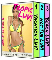 Tropic LUV! - 3 Sunny Erotic Tales in One!