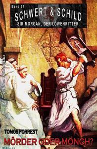 Schwert und Schild – Sir Morgan, der Löwenritter Band 37: Mörder oder Mönch?