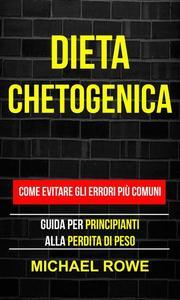 Dieta Chetogenica: Come evitare gli errori più comuni: Guida per principianti alla perdita di peso
