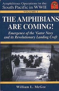The Amphibians Are Coming! Emergence of the 'Gator Navy and its Revolutionary Landing Craft